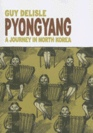 PYONGYANG - A JOURNEY IN NORTH KOREA by Guy Delisle; traveling journal in cartoon form